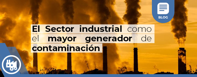 El Sector industrial como el mayor generador de contaminacion